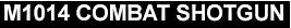 M1014 COMBAT SHOTGUN